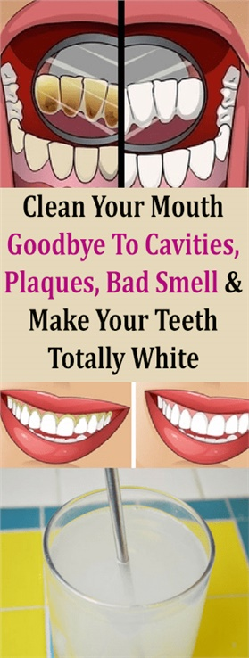 Clean Your Mouth: Goodbye To Cavities, Plaques, Bad Smell & Make Your Teeth Totally White…!!!