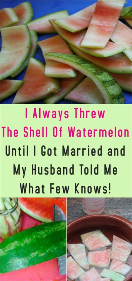 I Always Threw The Shell Of Watermelon Until I Got Married and My Husband Told Me What Few Knows!