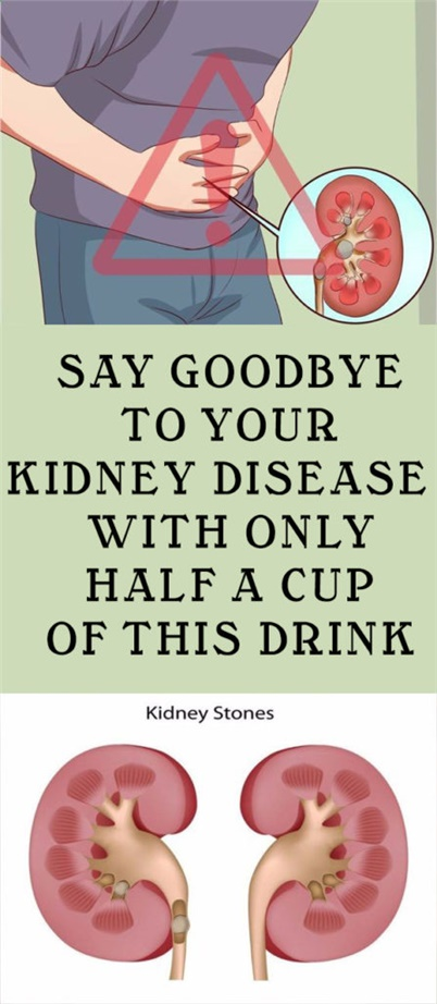 SAY GOODBYE TO YOUR KIDNEY DISEASE WITH ONLY HALF A CUP OF THIS DRINK