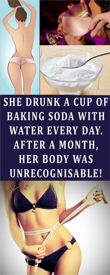 SHE DRUNK A CUP OF BAKING SODA WITH WATER EVERY DAY. AFTER A MONTH, HER BODY WAS UNRECOGNISABLE!